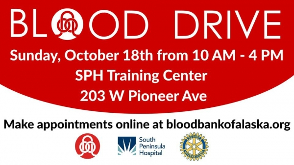 Blood Drive - Sunday, October 18th from 10 AM - 4 PM at the SPH Training Center, 203 Pioneer Avenue - Make appointments online at bloodbankofalaska.org